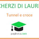 Scherzi di Laurea: tunnel e croce